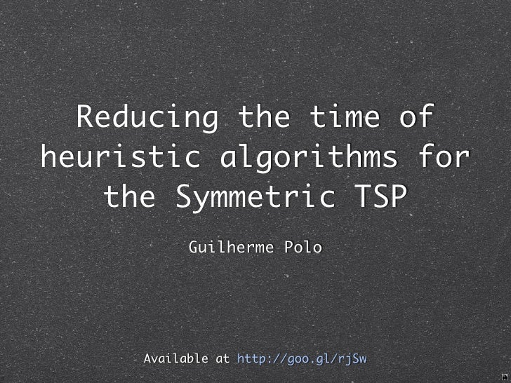 Reducing the time of heuristic algorithms for     the Symmetric TSP            Guilherme Polo          Available at http:/...