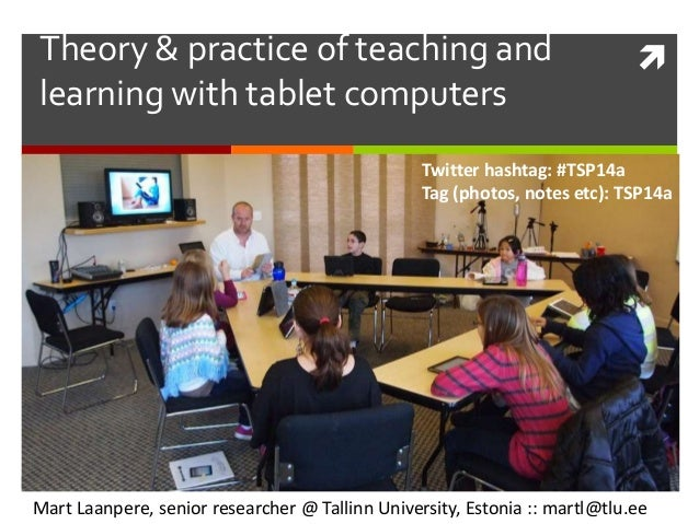 Theory & practice of teaching and learning with tablet computers Mart Laanpere, senior researcher @ Tallinn University, E...