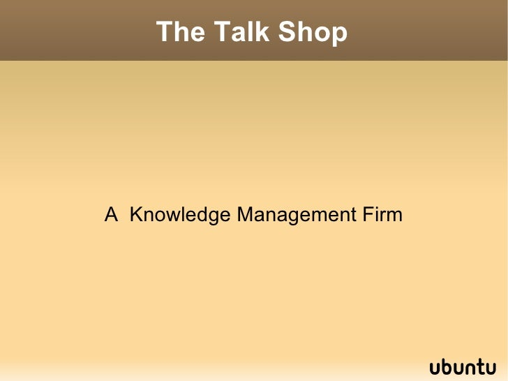 The Talk Shop A  Knowledge Management Firm