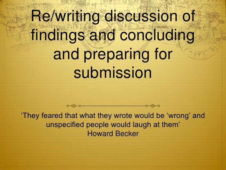 """Re/writing discussion of  findings and concluding      and preparing for         submission""""They feared that what they wro..."""