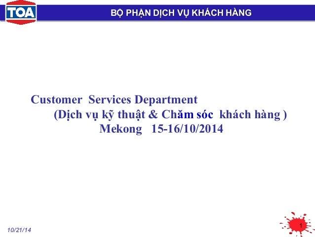 10/21/14  1  BỘ PHẬN DDỊỊCCHH VVỤỤ KKHHÁÁCCHH HHÀÀNNGG  Customer Services Department  (Dịch vụ kỹ thuật & Chăm sóc khách h...