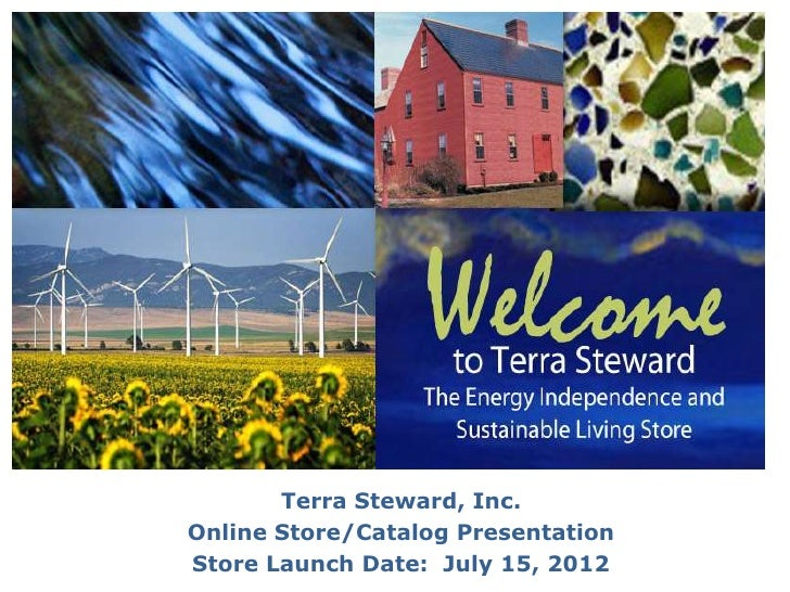 Terra Steward, Inc.Online Store/Catalog PresentationStore Launch Date: July 15, 2012