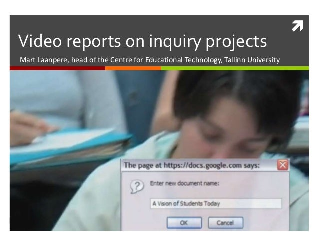  Video reports on inquiry projects Mart Laanpere, head of the Centre for Educational Technology, Tallinn University