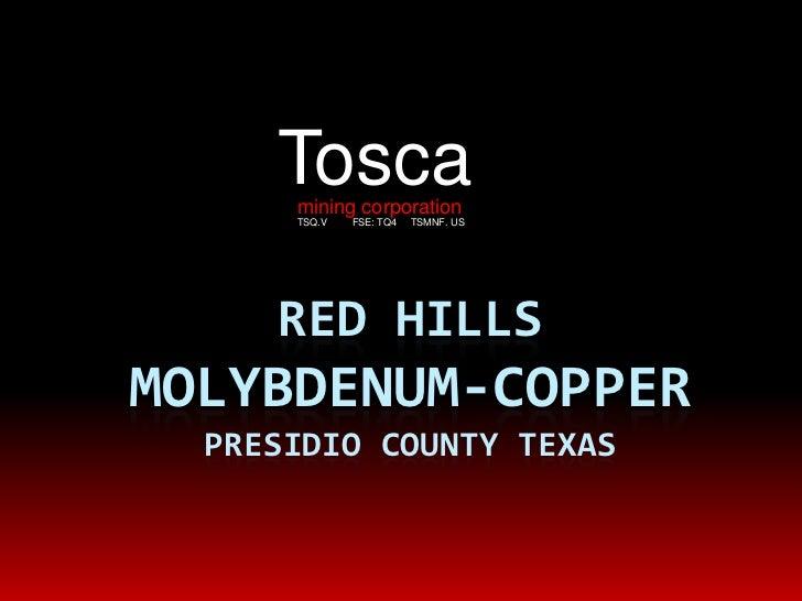 mining corporation<br />TSQ.V         FSE: TQ4     TSMNF. US<br />Tosca<br />RED HILLSMolybdenum-Copperpresidio county Tex...