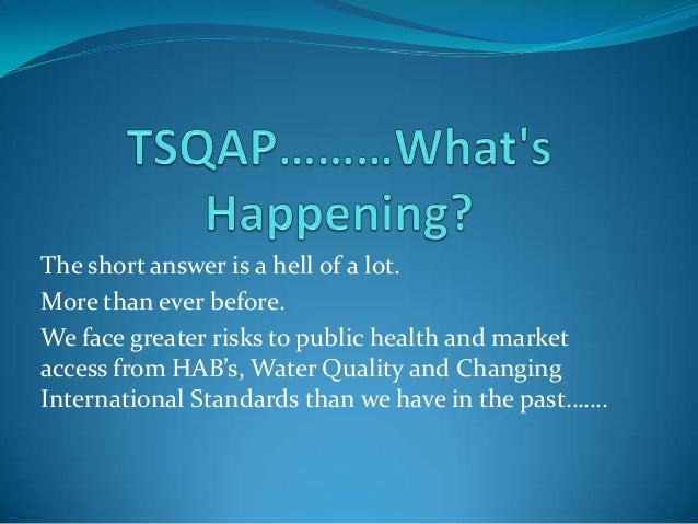 The short answer is a hell of a lot. More than ever before. We face greater risks to public health and market access from ...