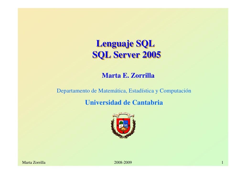 Lenguaje SQL                                SQL Server 2005                                    Marta E. Zorrilla          ...