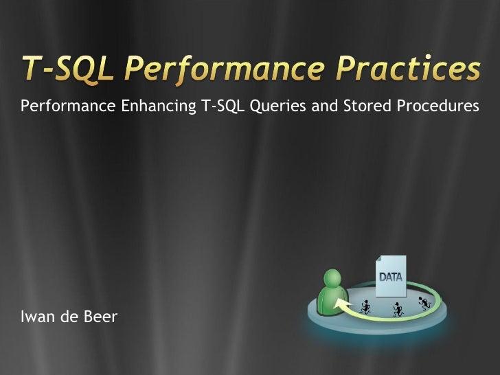Performance Enhancing T-SQL Queries and Stored Procedures     Iwan de Beer