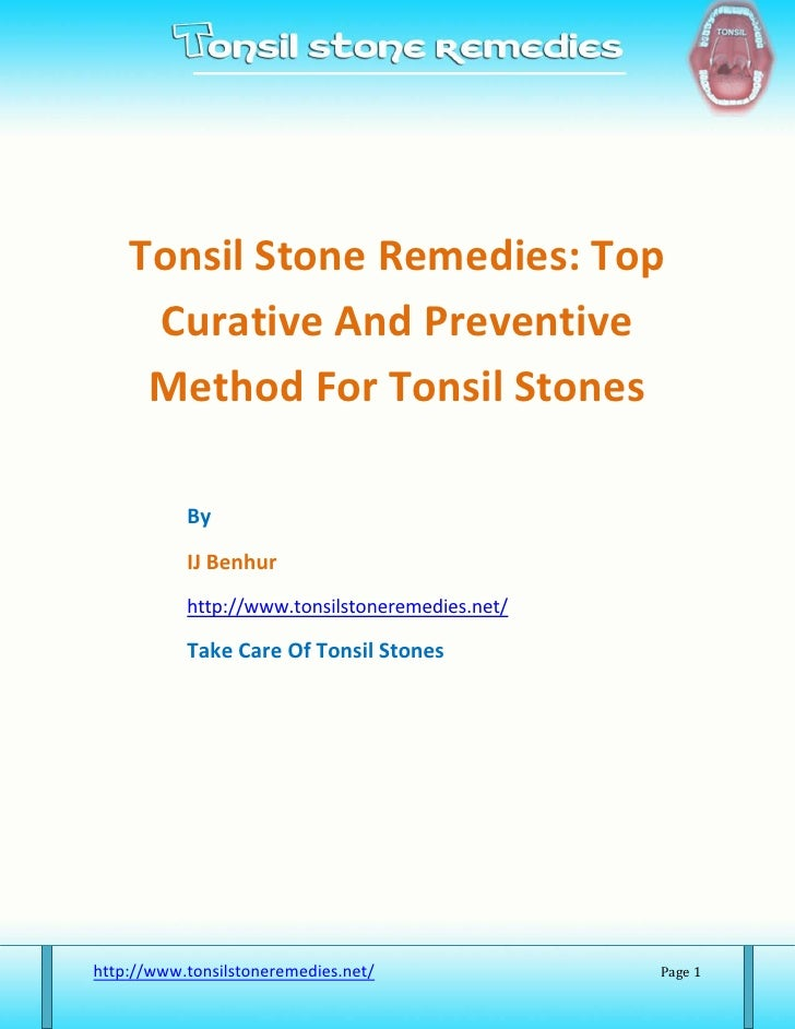 Tonsil Stone Remedies: Top     Curative And Preventive     Method For Tonsil Stones           By           IJ Benhur      ...