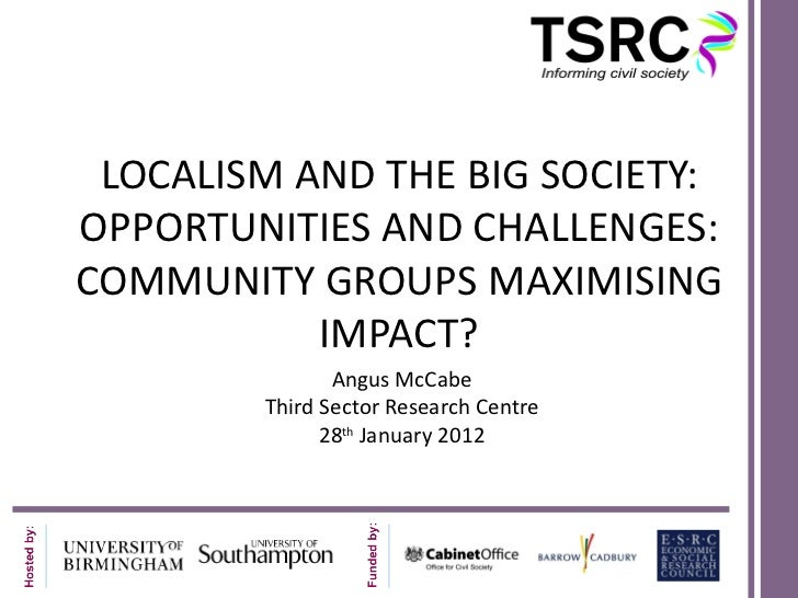 LOCALISM AND THE BIG SOCIETY:OPPORTUNITIES AND CHALLENGES:COMMUNITY GROUPS MAXIMISING           IMPACT?               Angu...