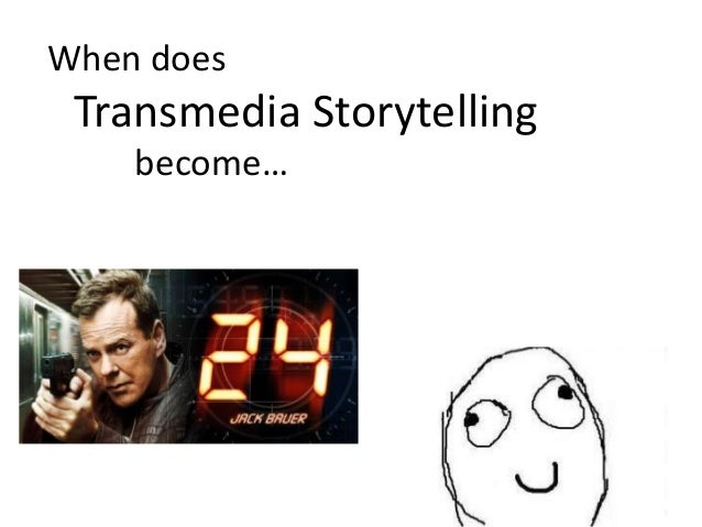 When doesTransmedia Storytellingbecome…