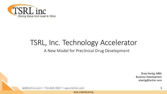 NON-CONFIDENTIAL Driving Value from Lead to Clinic TSRL, Inc. Technology Accelerator Drew Hertig, MBA Business Development...