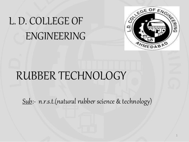 L. D. COLLEGE OF ENGINEERING RUBBER TECHNOLOGY Sub:- n.r.s.t.(natural rubber science & technology) 1
