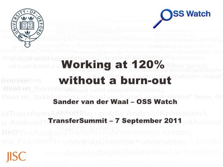 Working at 120%  without a burn-out Sander van der Waal – OSS Watch TransferSummit – 7 September 2011
