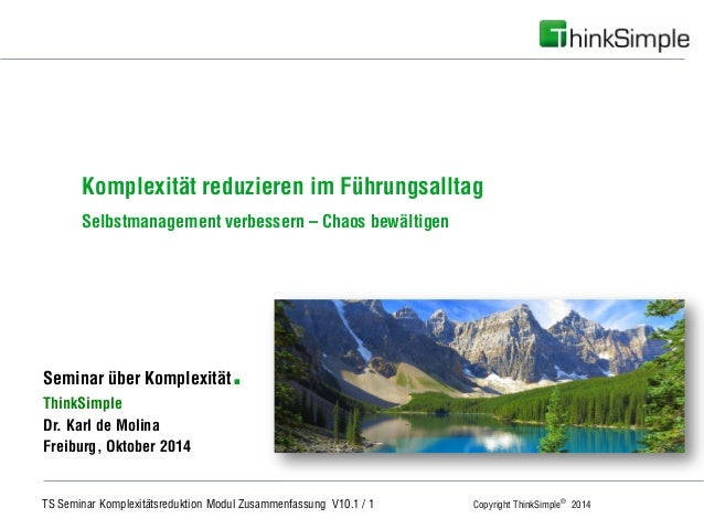 TS Seminar Komplexitätsreduktion Modul Zusammenfassung V10.1 / 1 Copyright ThinkSimple® 2014  Unternehmenskonzept  Seminar...