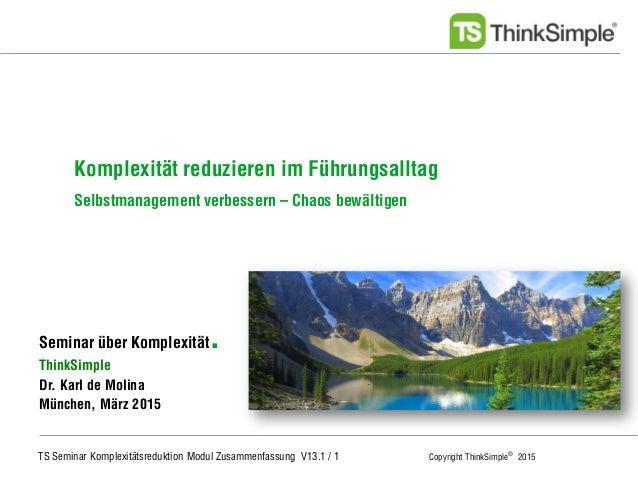 TS Seminar Komplexitätsreduktion Modul Zusammenfassung V13.1 / 1 Copyright ThinkSimple® 2015 Unternehmenskonzept Seminar ü...