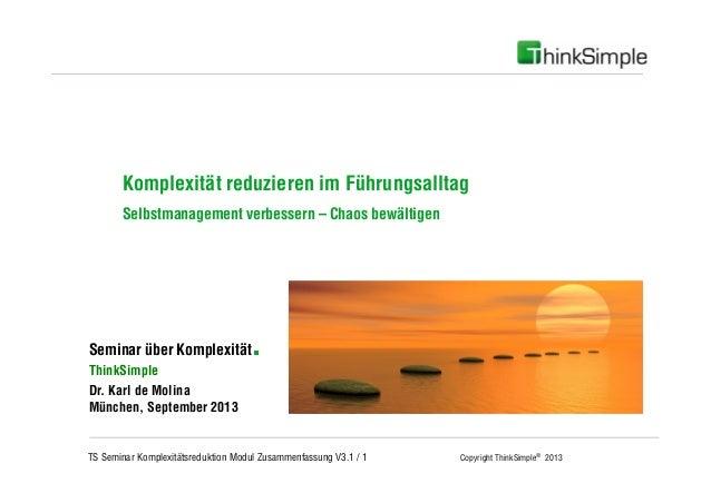 TS Seminar Komplexitätsreduktion Modul Zusammenfassung V3.1 / 1 Copyright ThinkSimple® 2013 Unternehmenskonzept Seminar üb...
