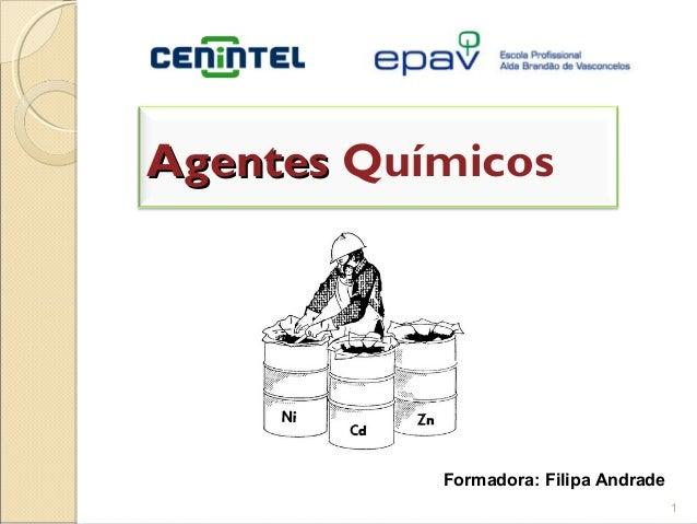 Agentes Químicos           Formadora: Filipa Andrade                                       1