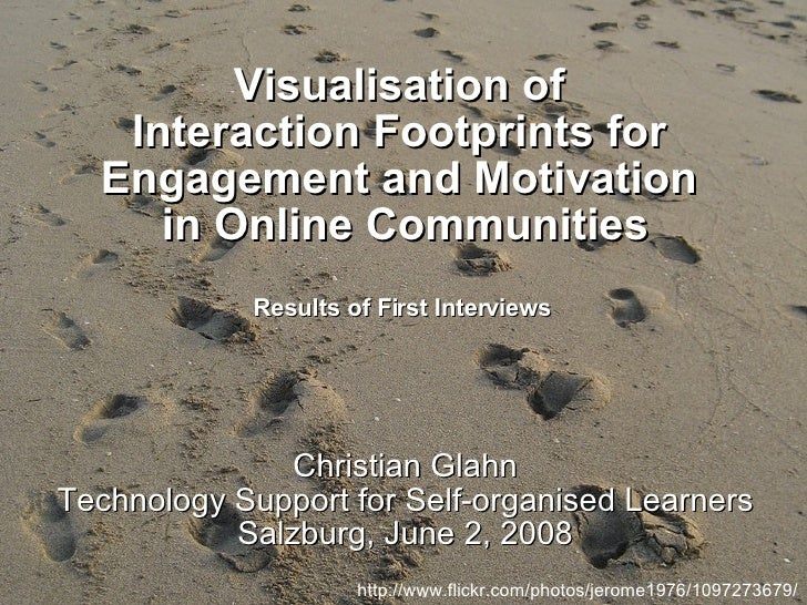 Visualisation of  Interaction Footprints for  Engagement and Motivation  in Online Communities Results of First Interviews...