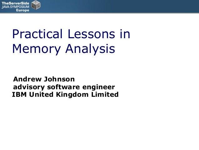 Practical Lessons inMemory AnalysisAndrew Johnsonadvisory software engineerIBM United Kingdom Limited