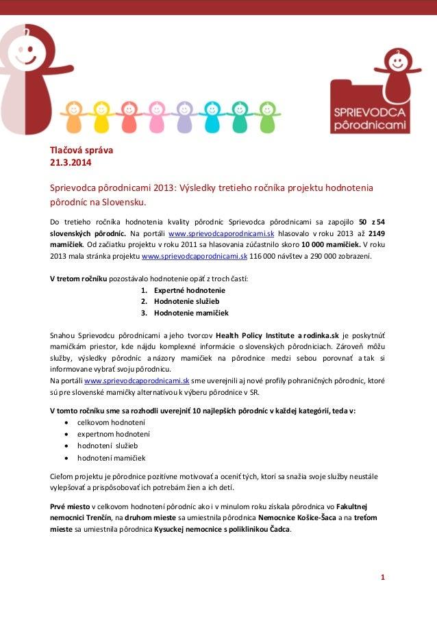 1 Tlačová správa 21.3.2014 Sprievodca pôrodnicami 2013: Výsledky tretieho ročníka projektu hodnotenia pôrodníc na Slovensk...