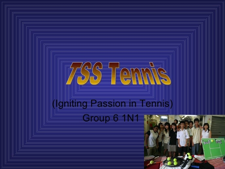 (Igniting Passion in Tennis) Group 6 1N1  TSS Tennis