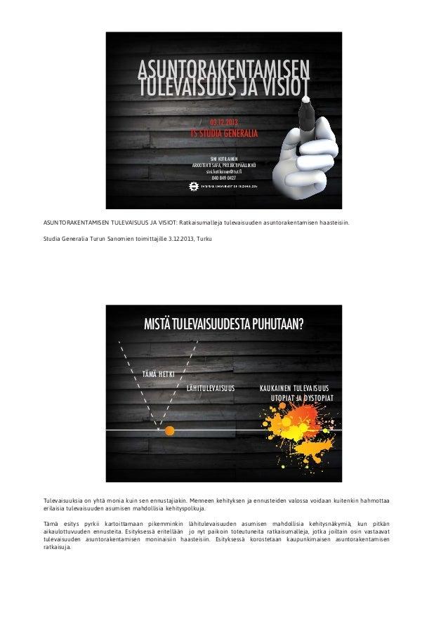 ASUNTORAKENTAMISEN TULEVAISUUS JA VISIOT 03.12.2013  TS STUDIA GENERALIA SINI KOTILAINEN ARKKITEHTI SAFA, PROJEKTIPÄÄLLIKK...