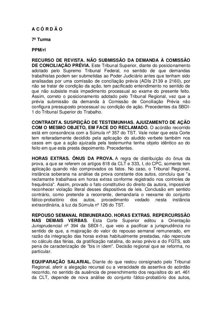 ACÓRDÃO7ª TurmaPPM/rlRECURSO DE REVISTA. NÃO SUBMISSÃO DA DEMANDA À COMISSÃODE CONCILIAÇÃO PRÉVIA. Este Tribunal Superior,...
