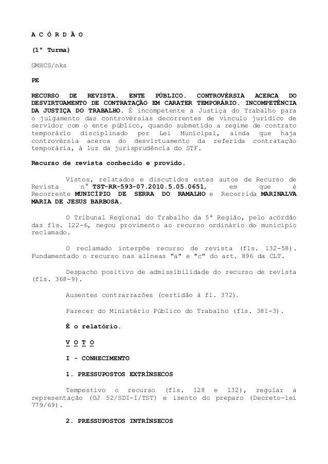 A C Ó R D Ã O(1ª Turma)GMHCS/nksPERECURSO   DE  REVISTA.   ENTE  PÚBLICO.   CONTROVÉRSIA  ACERCA  DODESVIRTUAMENTO DE CONT...