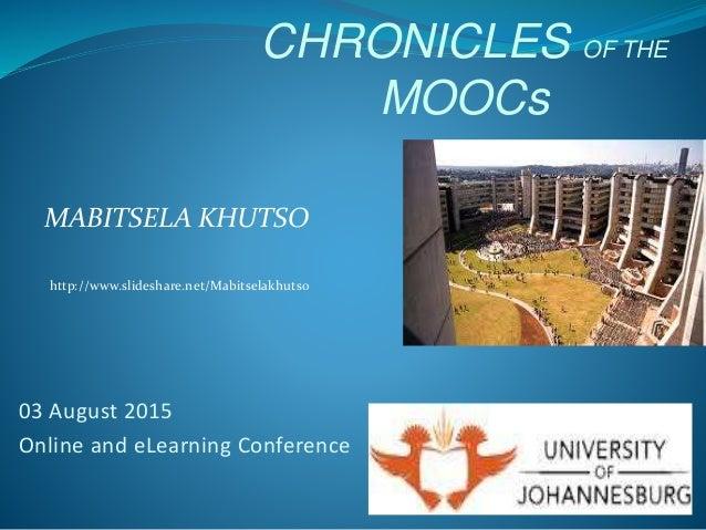 MABITSELA KHUTSO http://www.slideshare.net/Mabitselakhutso 03 August 2015 Online and eLearning Conference CHRONICLES OF TH...