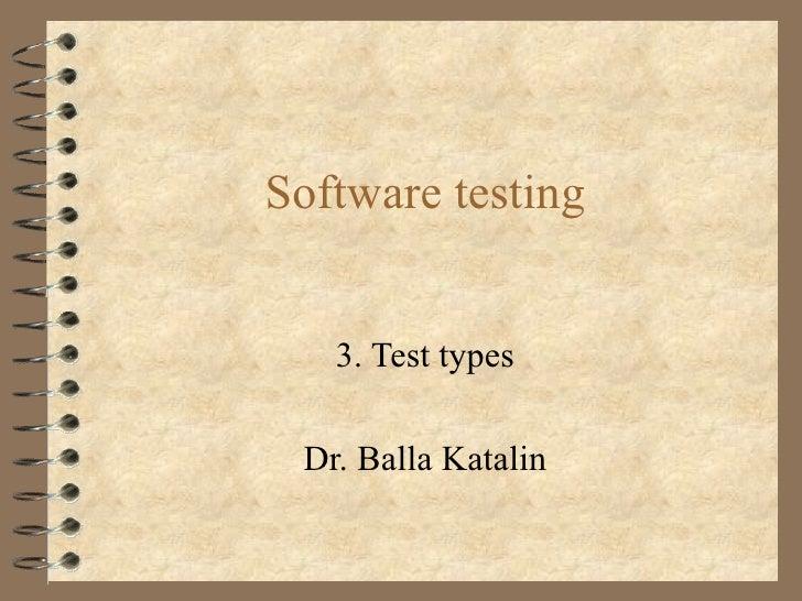 Software testing 3. Test types Dr. Balla Katalin