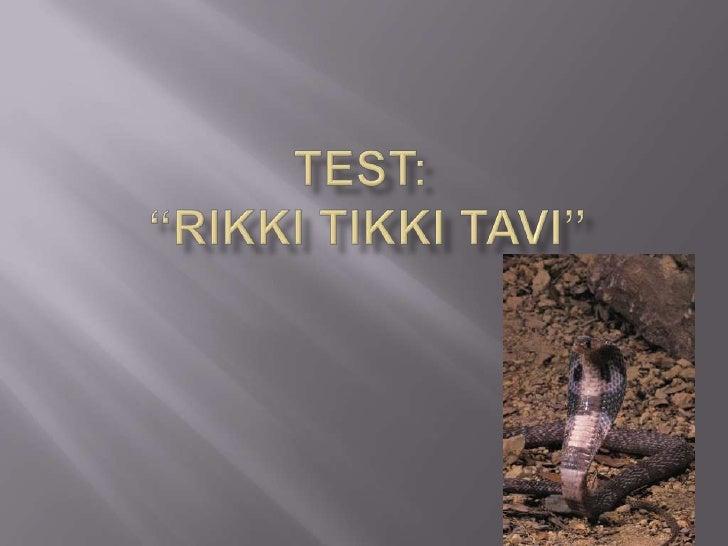 "Test:  ""Rikki Tikki Tavi""<br />"