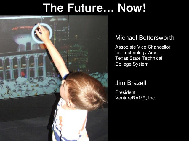 The Future… Now! Michael Bettersworth Associate Vice Chancellor for Technology Adv., Texas State Technical College System ...