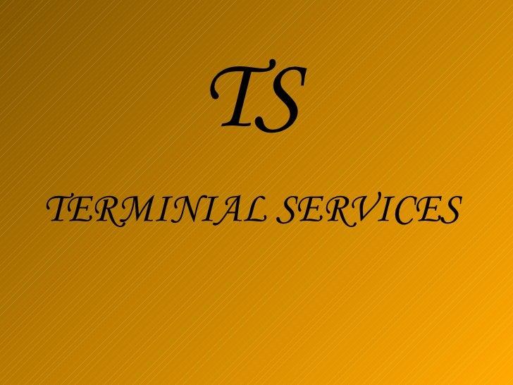 TS   TERMINIAL SERVICES