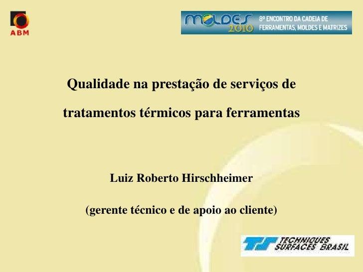 Qualidade na prestação de serviços de  tratamentos térmicos para ferramentas           Luiz Roberto Hirschheimer     (gere...