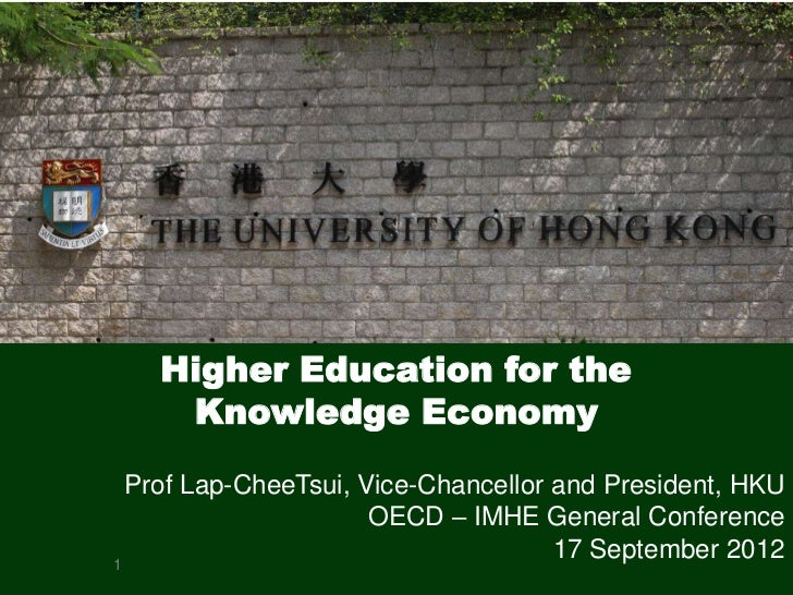 Higher Education for the    Knowledge Economy  Prof Lap-CheeTsui, Vice-Chancellor and President, HKU                      ...
