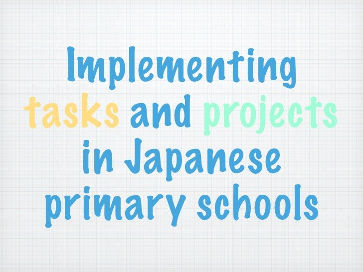 Implementingtasks and projects   in Japanese primary schools