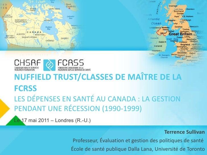 NUFFIELD TRUST/CLASSES DE MAÎTRE DE LA FCRSS LES DÉPENSES EN SANTÉ AU CANADA : LA GESTION PENDANT UNE RÉCESSION (1990-1999...