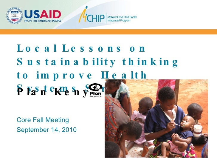Local Lessons on Sustainability thinking to improve Health Systems Strengthening Core Fall Meeting September 14, 2010 Plan...