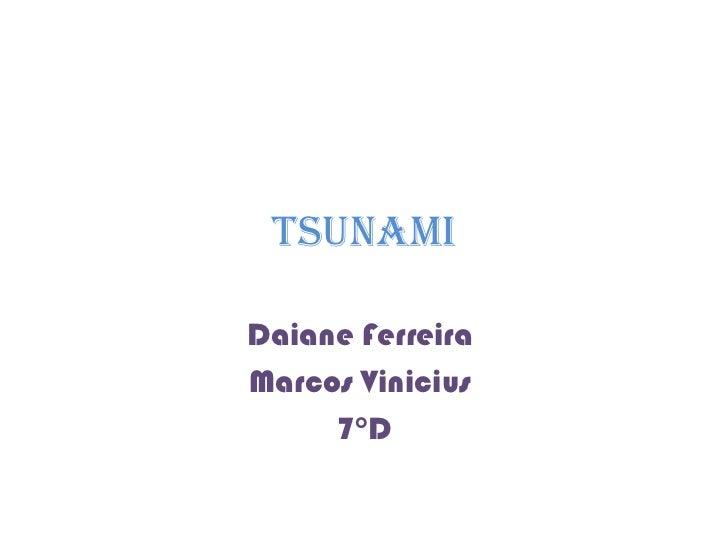 Tsunami Daiane Ferreira  Marcos Vinicius  7°D