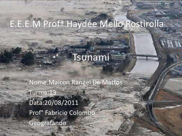 Tsunami<br />Nome:Maicon Rangel De Mattos<br />Turma:13<br />Data:20/08/2011<br />Prof° Fabricio Colombo<br />Geografando<...