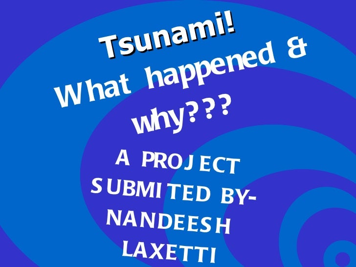 Tsunami!  What happened & why??? A PROJECT SUBMITED BY- NANDEESH  LAXETTI X 'C'