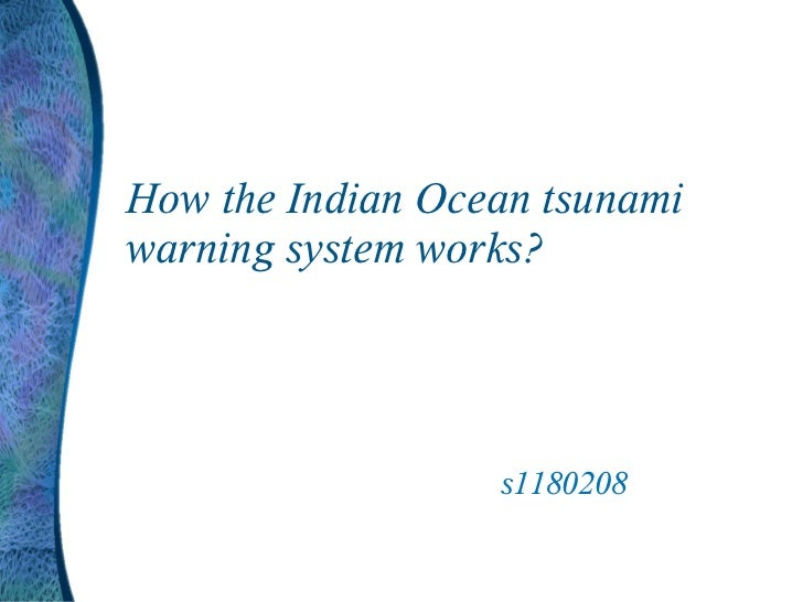How the Indian Ocean tsunamiwarning system works?                  s1180208