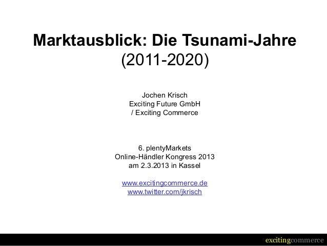 Marktausblick: Die Tsunami-Jahre          (2011-2020)               Jochen Krisch            Exciting Future GmbH         ...