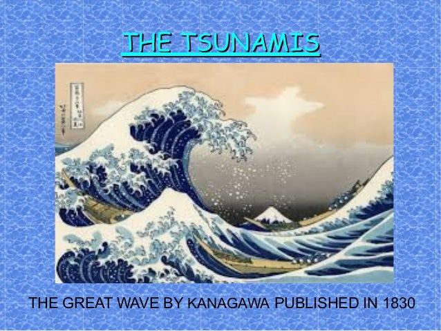 THE TSUNAMIS  THE GREAT WAVE BY KANAGAWA PUBLISHED IN 1830