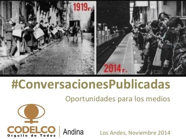 #ConversacionesPublicadas  Oportunidades  para  los  medios  Los  Andes,  Noviembre  2014