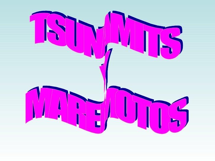 TSUNAMITS  Y  MAREMOTOS
