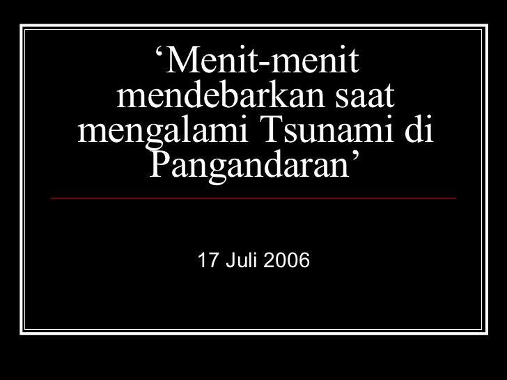 ' Menit-menit mendebarkan saat mengalami Tsunami di Pangandaran' 17 Juli 2006