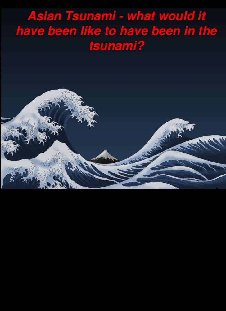 Asian Tsunami - what would it have been like to have been in the tsunami?<br />