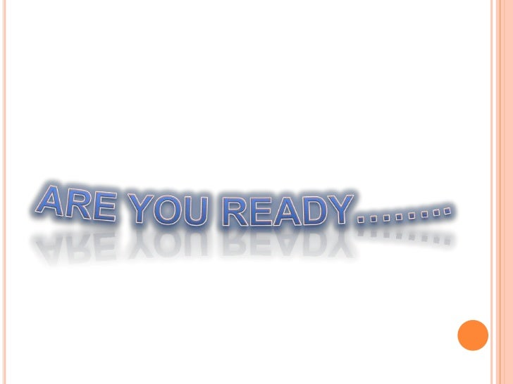 ARE YOU READY……..<br />