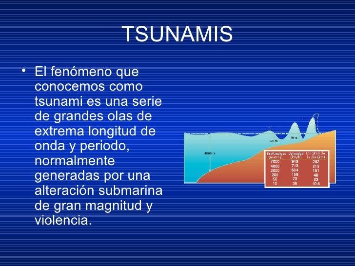 TSUNAMIS <ul><li>El fenómeno que conocemos como tsunami es una serie de grandes olas de extrema longitud de onda y periodo...
